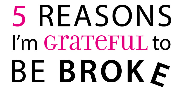 5 reasons why I'm grateful to be broke